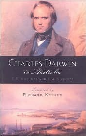 Charles Darwin in Australia: With Illustrations and Additional Commentary from Other Members of the Beagles Company Including Conrad Martens, Augustus Earle, Captain FitzRoy, Phillip Gidley King, and Syms Covington  by  Francis W. Nichols