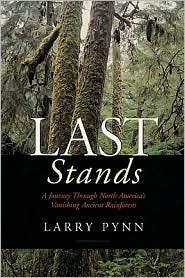 Last Stands: A Journey Through North America s Vanishing Ancient Rainforests  by  Larry Pynn