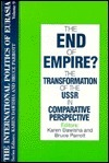 The End of Empire? The Transformation of the USSR in Comparative Perspective Karen Dawisha
