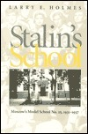Stalins School: Moscows Model School No. 25, 1931-1937  by  Larry E. Holmes