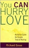 You Can Hurry Love: An Action Guide for Singles Tired of Waiting Richard Gosse