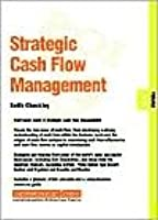Strategic Cash Flow Management: Finance 05.08  by  Keith Checkley