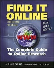 Find It Online: The Complete Guide to Online Research Alan M. Schlein