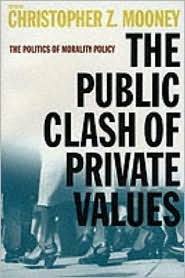 The Public Clash of Private Values: The Politics of Morality Policy Christopher Z. Mooney