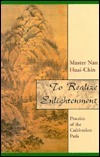 To Realize Enlightenment: Practice of the Cultivation Path  by  Nan Huai-Chin