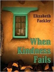 When Kindness Fails  by  Elizabeth Fackler