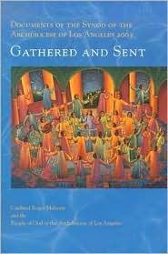 Nos Reunio y Nos Envia/Gathered and Sent: Los Documentos del Sinodo de La Arquidiocesis de Los Angeles 2003/Documents of the Synod of the Archdiocese Roger Mahony