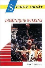 Sports Great Dominique Wilkins  by  Peter C. Bjarkman