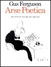 Arse Poetica: Musings on Muse Abuse: Prose, Poems, Drawings, Intertextualities  by  Gus Ferguson