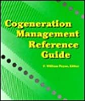 Cogeneration Management Refeerence Guide  by  F. William Payne