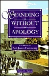 Standing Without Apology: The History Of Bob Jones University  by  Daniel L. Turner