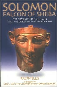 Solomon, Falcon of Sheba: The Tombs of King Solomon and the Queen of Sheba Discovered in Egypt Ralph Ellis