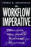 The Workflow Imperative: Building Real World Business Solutions Tom M. Koulopoulos