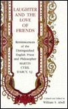 Laughter and the Love of Friends: Reminiscences of the Distinguished English Priest and Philosopher Martin Cyril DArcy, S.J.  by  Martin Cyril DArcy