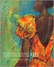 Geoffrey Holder: A Life in Theater, Dance and Art  by  Jennifer Dunning