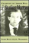 Champion Of Arbor Day: J. Sterling Morton  by  Sandy Beaty