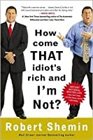 Por Que Ese Idiota Es Rico Y Yo No/ How Come This Idiot Is Rich And IM Not Robert Shemin