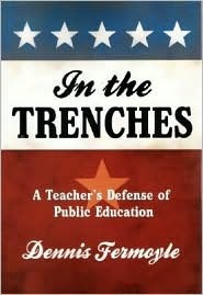 In the Trenches: A Teachers Defense of Public Education  by  Dennis Fermoyle