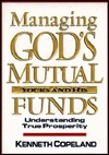 Managing Gods Mutual Funds: Yours and His/Understanding True Prosperity  by  Kenneth Copeland
