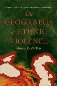 The Geography of Ethnic Violence: Identity, Interests, and the Indivisibility of Territory Monica Duffy Toft
