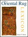 The Oriental Rug Lexicon  by  Peter F. Stone