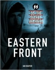 SS: The Secret Archives: Eastern Front  by  Ian Baxter