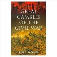 Great Gambles Of The Civil War (Cmp)  by  Philip R.N. Katcher