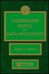 Underwater Signal And Data Processing  by  Joseph C. Hassab