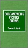 Bogdanovichs Picture Shows Thomas J. Harris