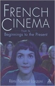 French Cinema: From Its Beginnings to the Present Remi Lanzoni