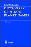 Dictionary Of Minor Planet Names: Dictionary + Addendum Lutz D. Schmadel