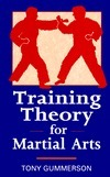 Training Theory for Martial Arts  by  Tony Gummerson