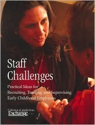 Staff Challenges: Practical Ideas for Recruiting, Training and Supervising Early Childhood Employees  by  Bonnie and Roger Neugebauer