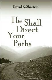 He Shall Direct Your Paths  by  David K. Shortess