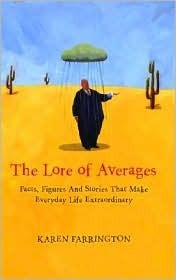 The Lore of Averages: Facts, Figures, and Stories That Make Everyday Life Extraordinary  by  Karen Farrington