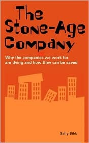 The Stone Age Company: Why the Companies We Work for Are Dying and How They Can Be Saved Sally Bibb