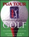 The PGA Tour Complete Book of Golf: Wisdom and Advice from the Best Players in the Game  by  Michael Corcoran