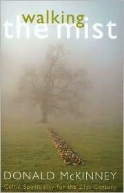 Walking the Mist: Celtic Spirituality for the 21st Century Donald McKinney
