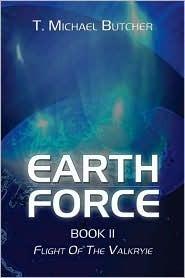 Earth Force Book II: Flight of the Valkryie: Flight of the Valkryie T.R. Michael Butcher