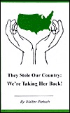 They Stole Our Country: Were Taking Her Back! Walter Pietsch