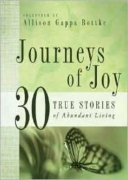 Journeys of Joy: 30 True Stories of Abundant Living Allison Gappa Bottke