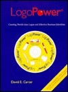 Logopower: Creating World-Class Logos and Effective Identities [With CDROM]  by  David E. Carter
