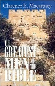 The Greatest Men of the Bible  by  Clarence E. Macartney