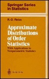 Approximate Distributions of Order Statistics: With Applications to Nonparametric Statistics R. D. Reiss