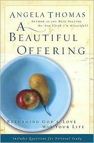 A Beautiful Offering: Returning Gods Love with Your Life  by  Angela Thomas