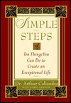 Simple Steps: 10 Things You Can Do to Create an Exceptional Life Arthur Caliandro