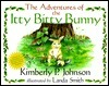 Adventures of the Itty Bitty Bunny,  by  Kimberly P. Johnson