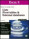Excel 5: How to Work with Lists, Pivot Tables and External Databases  by  Anne Prince