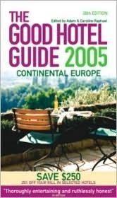 The Good Hotel Guide - 2005 (Europe): Continental Europe Caroline Raphael