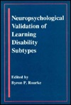 Neuropsychological Validation of Learning Disability Subtypes  by  Byron P. Rourke